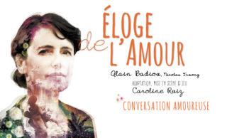 Eloge de l'amour d'Alain Badiou par Caroline Ruiz